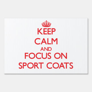 Keep Calm and focus on Sport Coats Lawn Signs