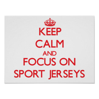 Keep Calm and focus on Sport Jerseys Poster
