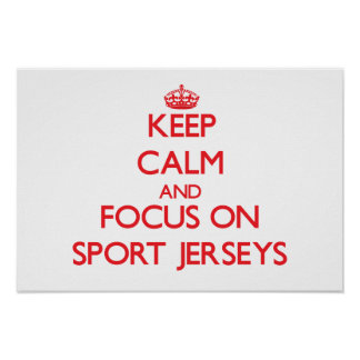 Keep Calm and focus on Sport Jerseys Posters
