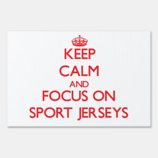 Keep Calm and focus on Sport Jerseys Lawn Signs