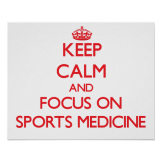 Keep Calm and focus on Sports Medicine Poster