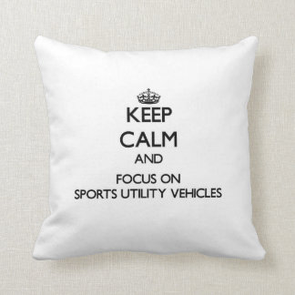 Keep Calm and focus on Sports Utility Vehicles Throw Pillows