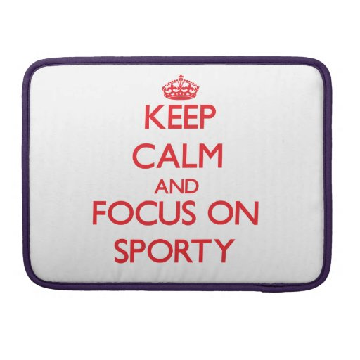 Keep Calm and focus on Sporty Sleeves For MacBooks