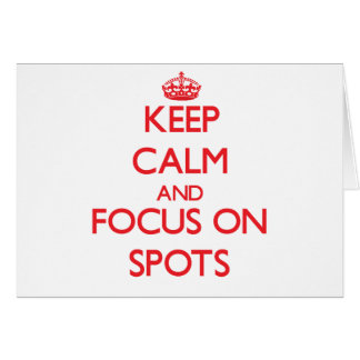 Keep Calm and focus on Spots Greeting Card