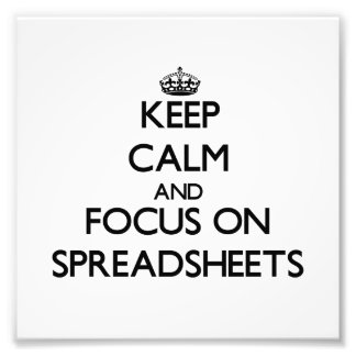 Keep Calm and focus on Spreadsheets Photo Print