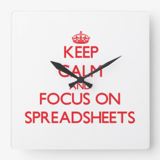 Keep Calm and focus on Spreadsheets Square Wall Clock