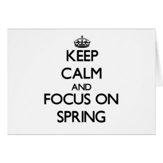 Keep Calm and focus on Spring Cards