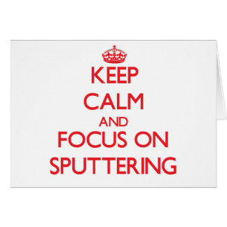 Keep Calm and focus on Sputtering Greeting Card