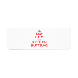 Keep Calm and focus on Sputtering Return Address Label