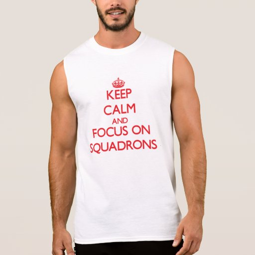 Keep Calm and focus on Squadrons Sleeveless Shirts