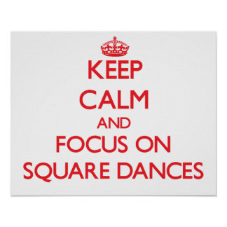 Keep Calm and focus on Square Dances Poster
