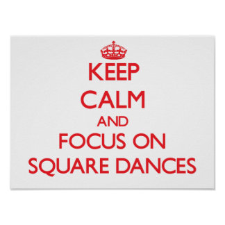 Keep Calm and focus on Square Dances Posters