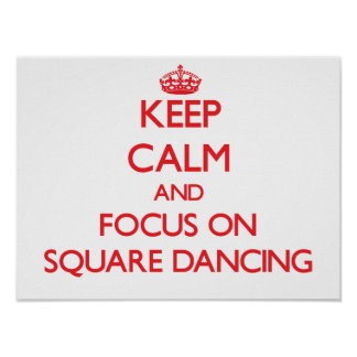 Keep Calm and focus on Square Dancing Poster