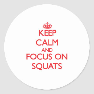 Keep Calm and focus on Squats Classic Round Sticker