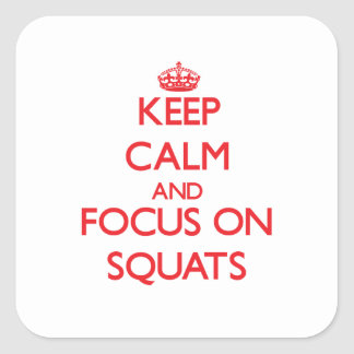 Keep Calm and focus on Squats Square Sticker