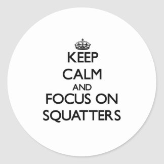 Keep Calm and focus on Squatters Classic Round Sticker