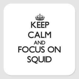 Keep Calm and focus on Squid Square Stickers