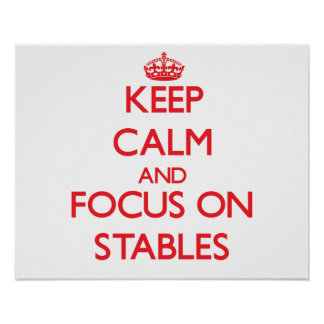 Keep Calm and focus on Stables Posters