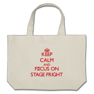 Keep Calm and focus on Stage Fright Tote Bags