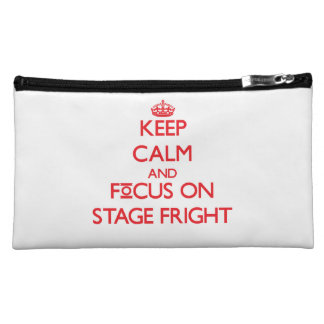 Keep Calm and focus on Stage Fright Makeup Bags