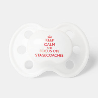 Keep Calm and focus on Stagecoaches Pacifiers