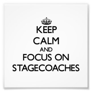 Keep Calm and focus on Stagecoaches Photographic Print