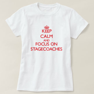 Keep Calm and focus on Stagecoaches Tshirts