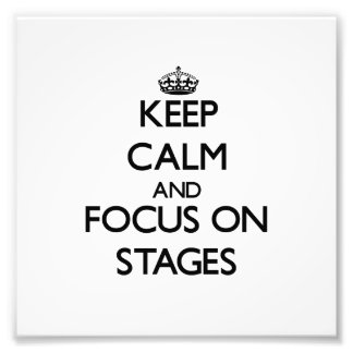 Keep Calm and focus on Stages Photo Print
