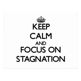 Keep Calm and focus on Stagnation Post Card