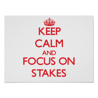 Keep Calm and focus on Stakes Posters