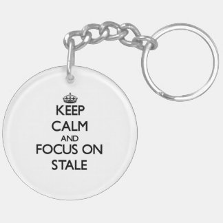 Keep Calm and focus on Stale Double-Sided Round Acrylic Keychain