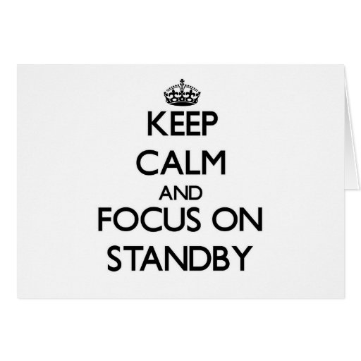Keep Calm and focus on Standby Cards