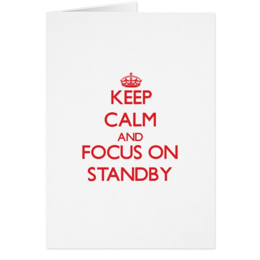 Keep Calm and focus on Standby Greeting Cards