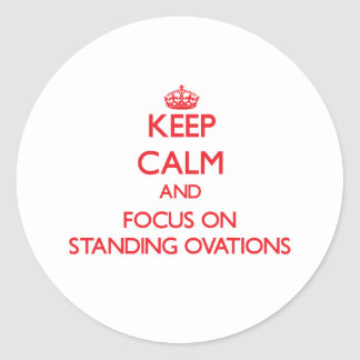 Keep Calm and focus on Standing Ovations Sticker