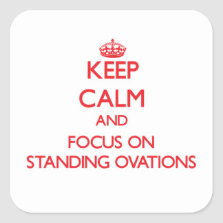 Keep Calm and focus on Standing Ovations Square Stickers