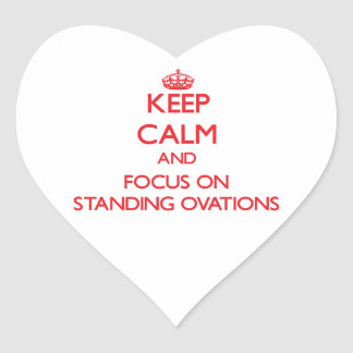 Keep Calm and focus on Standing Ovations Heart Stickers