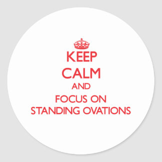 Keep Calm and focus on Standing Ovations Round Stickers