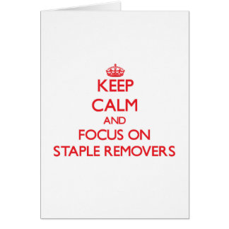 Keep Calm and focus on Staple Removers Greeting Card