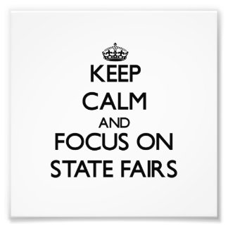 Keep Calm and focus on State Fairs Photo Art