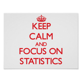 Keep Calm and focus on Statistics Poster