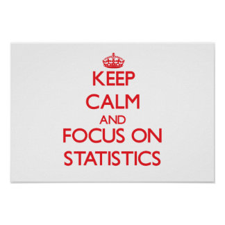 Keep Calm and focus on Statistics Print
