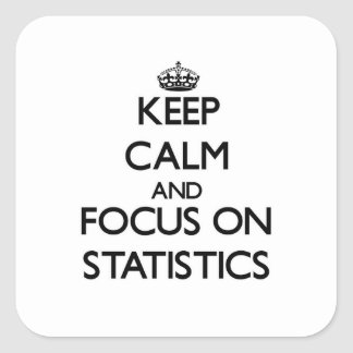 Keep Calm and focus on Statistics Square Sticker