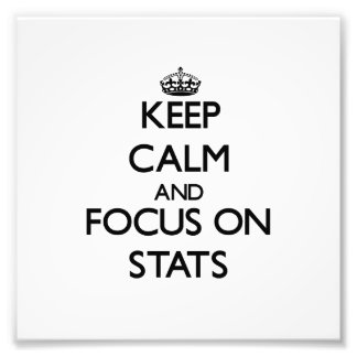 Keep Calm and focus on Stats Photograph