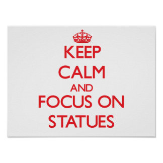 Keep Calm and focus on Statues Print