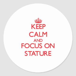 Keep Calm and focus on Stature Stickers