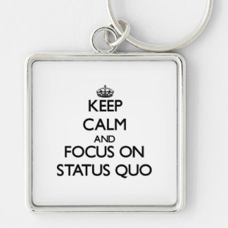 Keep Calm and focus on Status Quo Keychain