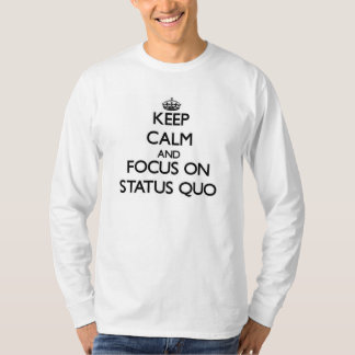 Keep Calm and focus on Status Quo T-Shirt