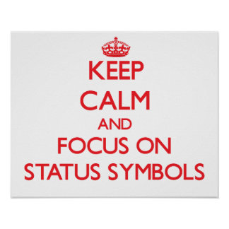 Keep Calm and focus on Status Symbols Poster
