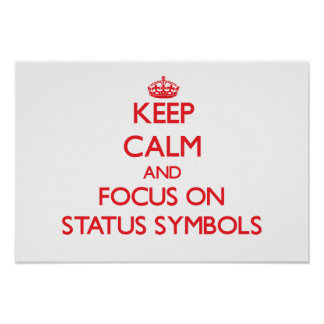 Keep Calm and focus on Status Symbols Posters