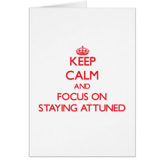 Keep calm and focus on STAYING ATTUNED Cards